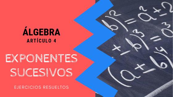 Algebra - Exponentes sucesivos