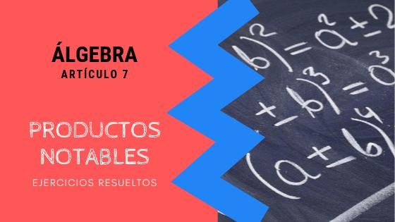 Algebra - Productos Notables