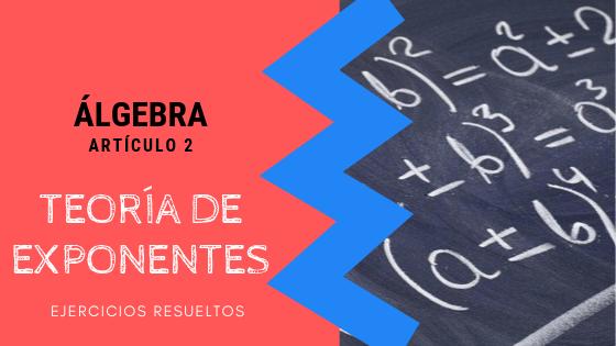 Algebra - Teoría de exponentes
